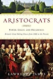 James, Lawrence: Aristocrats: Power, Grace, and Decadence: Britain's Great Ruling Classes from 1066 to the Present