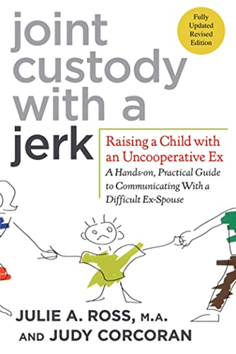 joint-custody-with-a-jerk-raising-a-child-with-an-uncooperative-ex-a-hands-on-practical-guide-to-communicating-with-a-difficult-ex-spouse