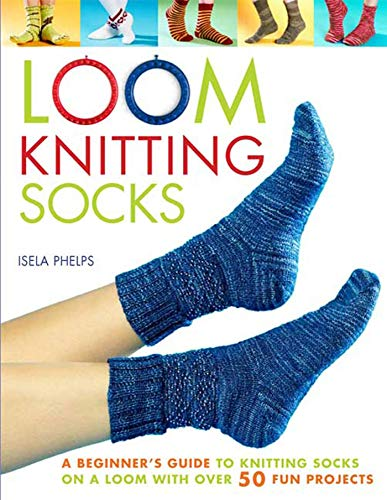 loom-knitting-socks-a-beginners-guide-to-knitting-socks-on-a-loom-with-over-50-fun-projects-no-needle-knits