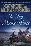 Gingrich, Newt: To Try Men's Souls: A Novel of George Washington and the Fight for American Freedom