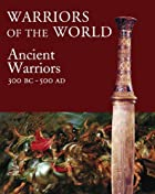 Warriors of the World: The Ancient Warrior:…