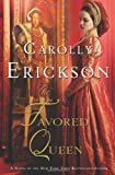 Erickson, Carolly: The Favored Queen: A Novel of Henry VIII's Third Wife