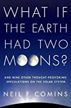 What If the Earth Had Two Moons?: And Nine…