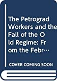 Mandel, David: The Petrograd Workers and the Fall of the Old Regime: From the February Revolution to the July Days, 1917