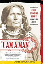 I Am a Man: Chief Standing Bear's…