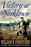 Gingrich, Newt: Victory at Yorktown: A Novel