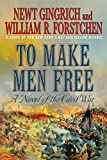 Gingrich, Newt: To Make Men Free: A Novel of the Civil War