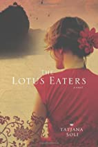 The Lotus Eaters: A Novel by Tatjana Soli