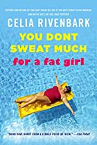 You Don't Sweat Much for a Fat Girl:…