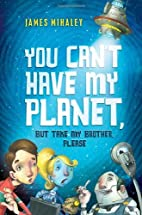 You Can't Have My Planet: But Take My…