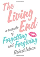 The Living End: A Memoir of Forgetting and…