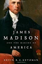 James Madison and the Making of America by…