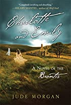 Charlotte and Emily: A Novel of the Brontës…