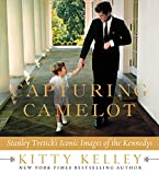 Kelley, Kitty: Capturing Camelot: Stanley Tretick's Iconic Images of the Kennedys