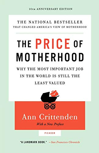 the-price-of-motherhood-why-the-most-important-job-in-the-world-is-still-the-least-valued