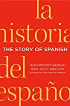 The Story of Spanish by Jean-Benoit Nadeau