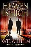 Wilhelm, Kate: Heaven is High: A Mystery (Barbara Holloway Novels)