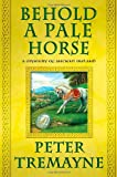 Tremayne, Peter: Behold a Pale Horse: A Mystery of Ancient Ireland