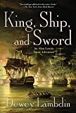 Lambdin, Dewey: King, Ship, and Sword: An Alan Lewrie Naval Adventure (Alan Lewrie Naval Adventures)
