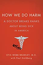 How We Do Harm: A Doctor Breaks Ranks About…