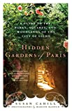 Cahill, Susan: Hidden Gardens of Paris: A Guide to the Parks, Squares, and Woodlands of the City of Light