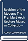 Heinrich Klotz: Revision of the Modern: The Frankfurt Architecture Museum Collection/Architectural Design Profile, 58 (Architectural Design, Vol 55 3/4-1985)
