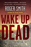Smith, Roger: Wake Up Dead: A Cape Town Thriller (Cape Town Thrillers)