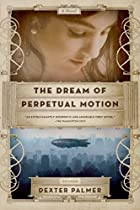 The Dream of Perpetual Motion by Dexter…