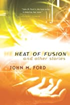 Heat of Fusion and Other Stories by John M.…