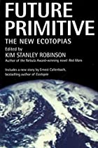 Future Primitive: The New Ecotopias by Kim…