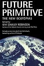Future Primitive: The New Ecotopias by Kim…