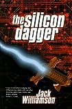 Williamson, Jack: The Silicon Dagger