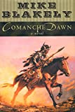 Blakely, Mike: Comanche Dawn: A Novel