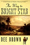 Brown, Dee Alexander: The Way to Bright Star