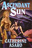 Asaro, Catherine: Ascendant Sun: A New Novel in the Saga of the Skolian Empire