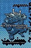 Dedman, Stephen: The Art of Arrow Cutting: A Novel of Magic-Noir Suspense