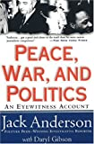 Jack Anderson: Peace, War, and Politics: An Eyewitness Account