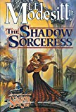 Modesitt, L. E.: The Shadow Sorceress (Spellsong Cycle, Book 4)