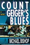 Bishop, Michael: Count Geiger's Blues (A Comedy)