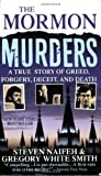 Naifeh, Steven: The Mormon Murders: A True Story of Greed. Forgery, Deceit, and Death
