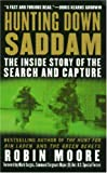 Moore, Robin: Hunting Down Saddam: The Inside Story Of The Search And Capture