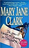 Clark, Mary Jane: Do You Want to Know a Secret?: A Novel