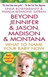 Rozenkrantz, Linda / Satran, Pamela Redmond: Beyond Jennifer & Jason, Madison & Montana: What to Name Your Baby Now