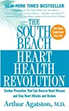 Agatston, Arthur: The South Beach Heart Health Revolution: Cardiac Prevention That Can Reverse Heart Disease and Stop Heart Attacks and Strokes