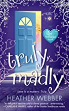 Truly, Madly: A Novel by Heather Webber