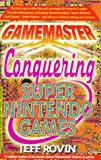 Rovin, Jeff: Gamemaster: Conquering Super Nintendo Games