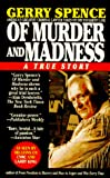 Spence, Gerry: Of Murder and Madness: A True Story