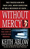 Ablow, Keith: Without Mercy: The Shocking True Story of a Doctor Who Murdered