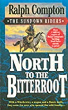 North to the Bitterroot (The Sundown Riders,…