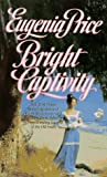 Price, Eugenia: Bright Captivity: (Book One of the Georgia Trilogy)